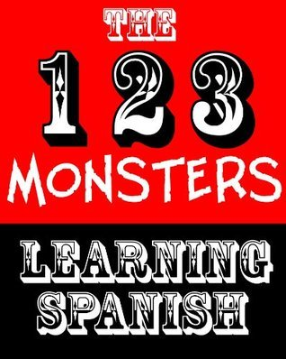 The 123 MONSTERS. LEARNING SPANISH  by  Learning Spanish