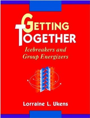 Getting Together: Icebreakers and Group Energizers Lorraine L. Ukens