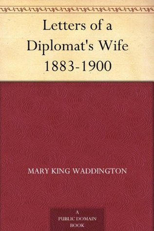 Letters of a Diplomats Wife 1883-1900 Mary King Waddington