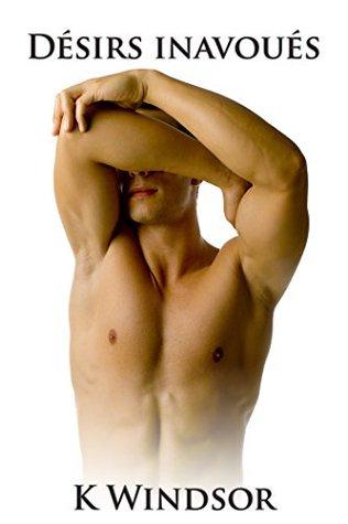 Désirs Inavoués: Une Histoire Erotique Gay K. Windsor