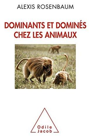 Dominants et dominés chez les animaux Alexis Rosenbaum