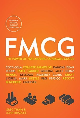 FMCG: The Power of Fast-Moving Consumer Goods  by  Greg Thain