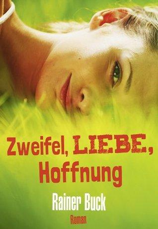 Zweifel Liebe Hoffnung  by  Rainer Buck