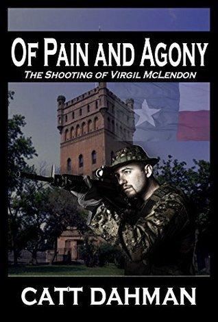 Of Pain and Agony: The Shooting of Virgil McLendon (Virgil McLendon Mystery Book 8) Catt Dahman
