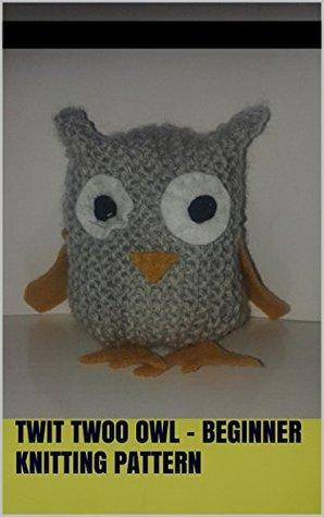 Twit Twoo Owl - Beginner Knitting Pattern Caroline Morley