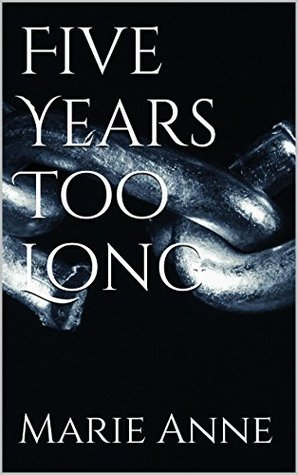 Five Years Too Long  by  Marie Anne