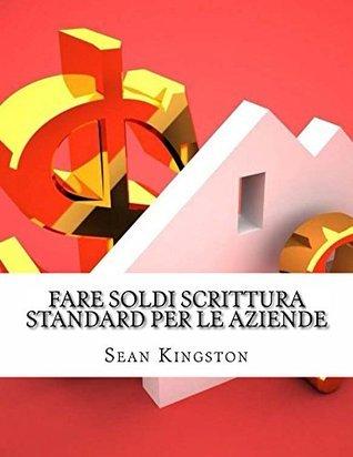 Fare Soldi Scrittura Standard Per Le Aziende: Come potete fare $100 al giorno  by  Sean Kingston