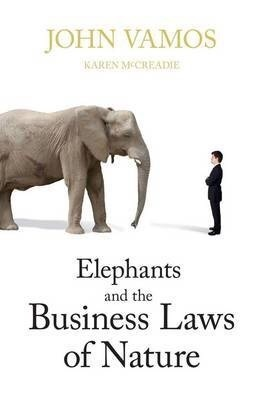 Elephants and the Business Laws of Nature  by  John Vamos