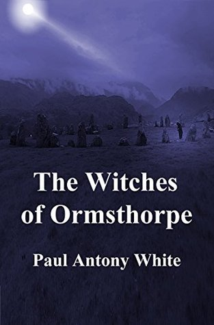 The Witches of Ormsthorpe Paul Antony White