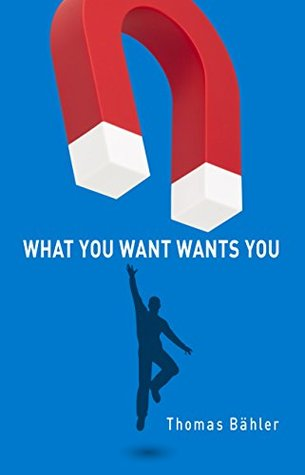 What You Want Wants You  by  Thomas Bahler