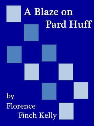 A Blaze on Pard Huff  by  Florence Finch Kelly
