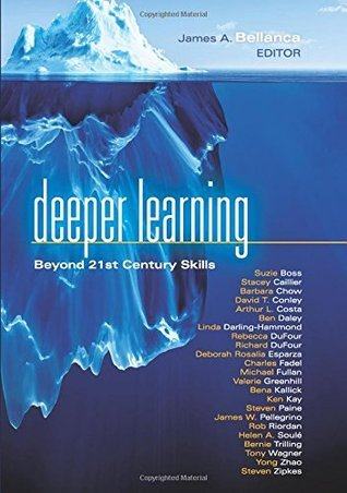 Deeper Learning: Beyond 21st Century Skills  by  Anthology