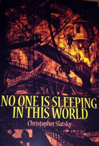 No One is Sleeping in This World Christopher Slatsky