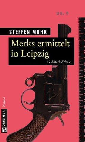 Merks ermittelt in Leipzig: 40 Rätsel-Krimis  by  Steffen Mohr