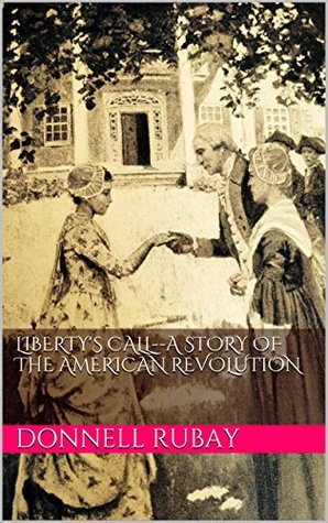 Libertys Call: A Story of the American Revolution  by  Donnell Rubay