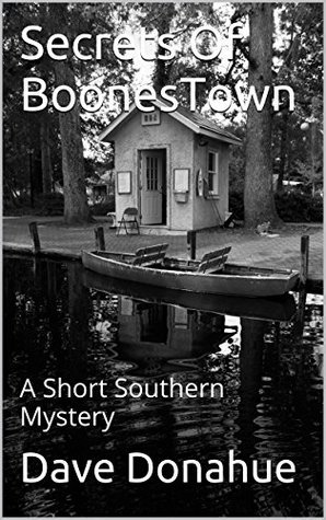 Secrets Of BoonesTown: A Short Southern Mystery  by  Dave Donahue