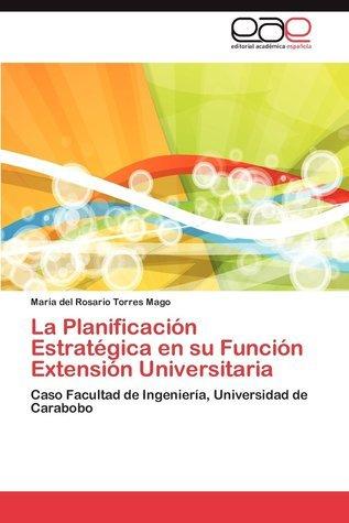La Planificación Estratégica en su Función Extensión Universitaria María del Rosario Torres Mago