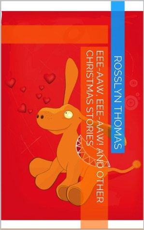 Eee-aaw, Eee-aaw! and other Christmas Stories Rosslyn Thomas
