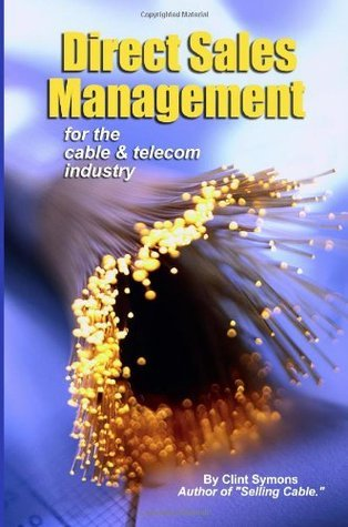 Direct Sales Management: Cable And Telecom Industry  by  Clint Symons
