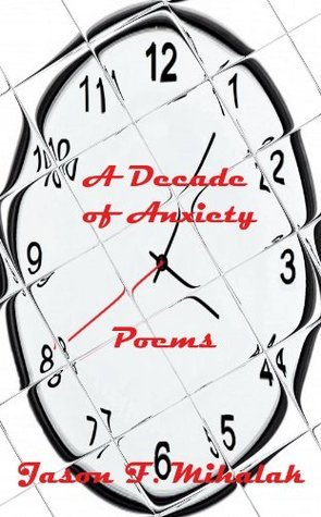 A Decade of Anxiety  by  Jason Mihalak