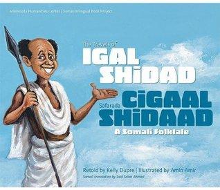 The Travels of Igal Shidad/Safarada Cigaal Shidaad: A Somali Folktale  by  Amin Amir