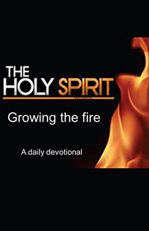The Holy Spirit: Growing the Fire: A Daily Devotional Doug Chambers