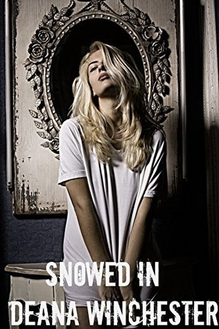 Snowed In  by  Deana Winchester