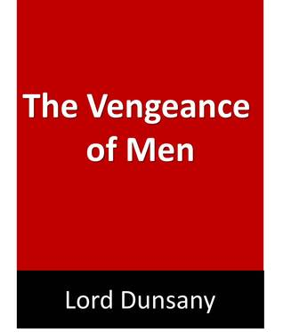 The Vengeance of Men  by  Lord Dunsany
