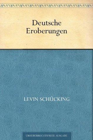 Deutsche Eroberungen  by  Levin Schücking