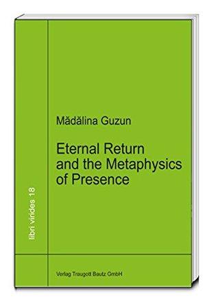 Eternal Return and the Metaphysics of Presence: A Critical Reading of Heideggers Nietzsche (libri virides Book 18)  by  Mădălina Guzun