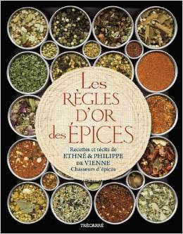 Les Règles dor des épices: Recettes et récits de Ethné et Philippe de Vienne, chasseurs dépices  by  Philippe de Vienne