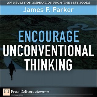 Encourage Unconventional Thinking James F. Parker