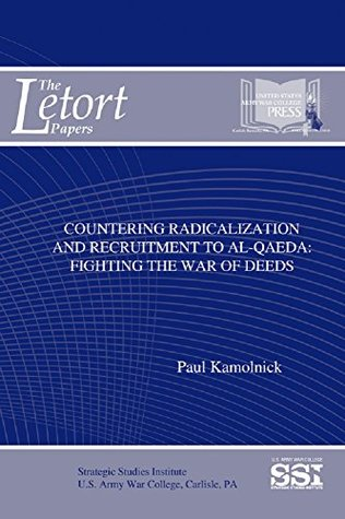 Countering Radicalization and Recruitment to Al-Qaeda: Fighting the War of Deeds  by  U.S. Department of Defense