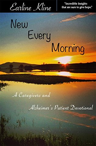 New Every Morning: Devotions for Caregivers  by  Earline Kline