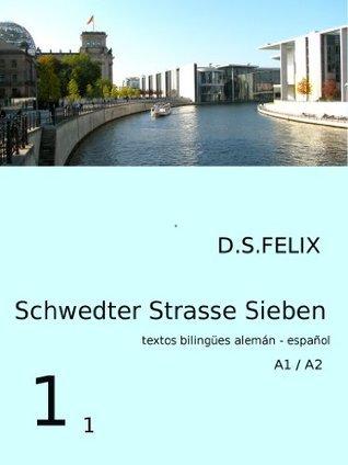 Alemán sencillo para novatos - Schwedter Strasse Sieben: Alemán sencillo para novatos A1 / A2 D.S. Felix