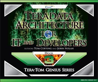 Teradata Architecture for IT and Developers (Tera-Tom Genius Series) Tom Coffing