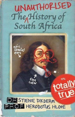 The Unauthorised History of South Africa  by  Dr Stienie Dikderm