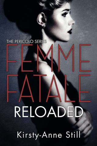 Femme Fatale Reloaded (Pericolo #2)  by  Kirsty-Anne Still