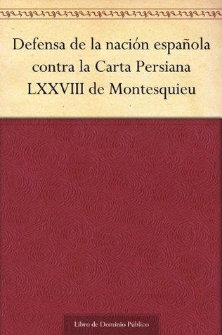 Defensa de la nación española contra la Carta Persiana LXXVIII de Montesquieu  by  José Cadalso y Vázquez