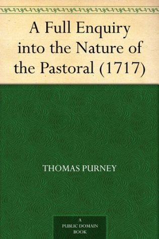 A Full Enquiry into the Nature of the Pastoral (1717)  by  Thomas Purney
