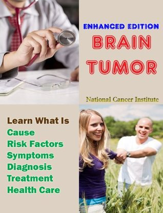 Brain Tumor: Learn What Is Cause, Risk Factors, Symptoms, Diagnosis, Treatment and Health Care  by  National Cancer Institute