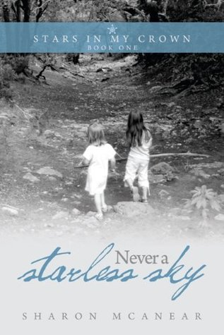 Never a Starless Sky (The Stars in My Crown Book 1) Sharon McAnear