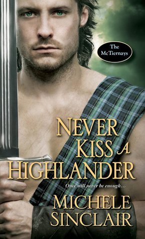 Never Kiss a Highlander (The McTiernays, #6)  by  Michele Sinclair