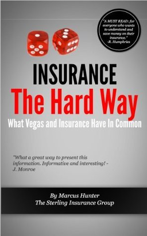INSURANCE...The Hard Way: What Vegas and Insurance Have In Common Marcus Hunter