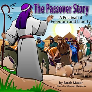 The Passover Stroy: A Festival of Freedom and Liberty (Childrens Books with Good Values)(Jewish Holidays)(Picture Book) (Jewish Holidays Series for Children) Sarah Mazor