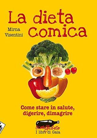 La dieta comica. Come stare in salute, digerire, dimagrire Mirna Visentini
