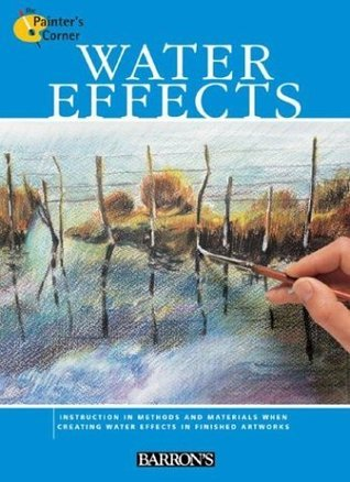 Water Effects (The Painters Corner Series)  by  Parramons Editorial Team