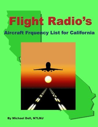 Flight Radios Aircraft Frequency List For California (FlightRadio.coms State  by  State Frequency Lists Book 1) by Michael Dell
