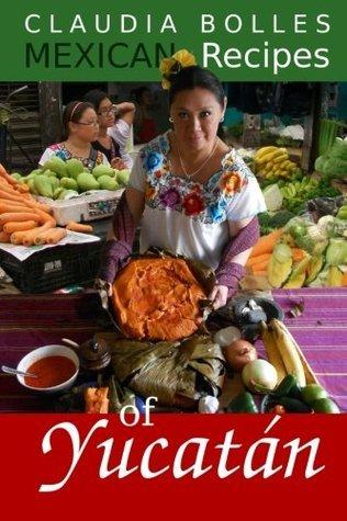 Claudia Bolles Mexican Recipes of Yucatan  by  Claudia Cantun Bolles