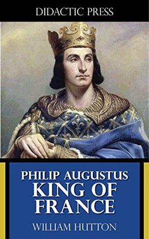Philip Augustus - King of France William Hutton